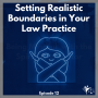 Artwork for Setting Realistic Boundaries in Your Law Practice