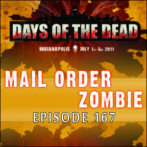 Mail Order Zombie: Episode 167 - Days of the Dead Con, plus Listener Reviews