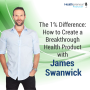 Artwork for 36 - The 1% Difference: How to Create a Breakthrough Health Product with James Swanwick