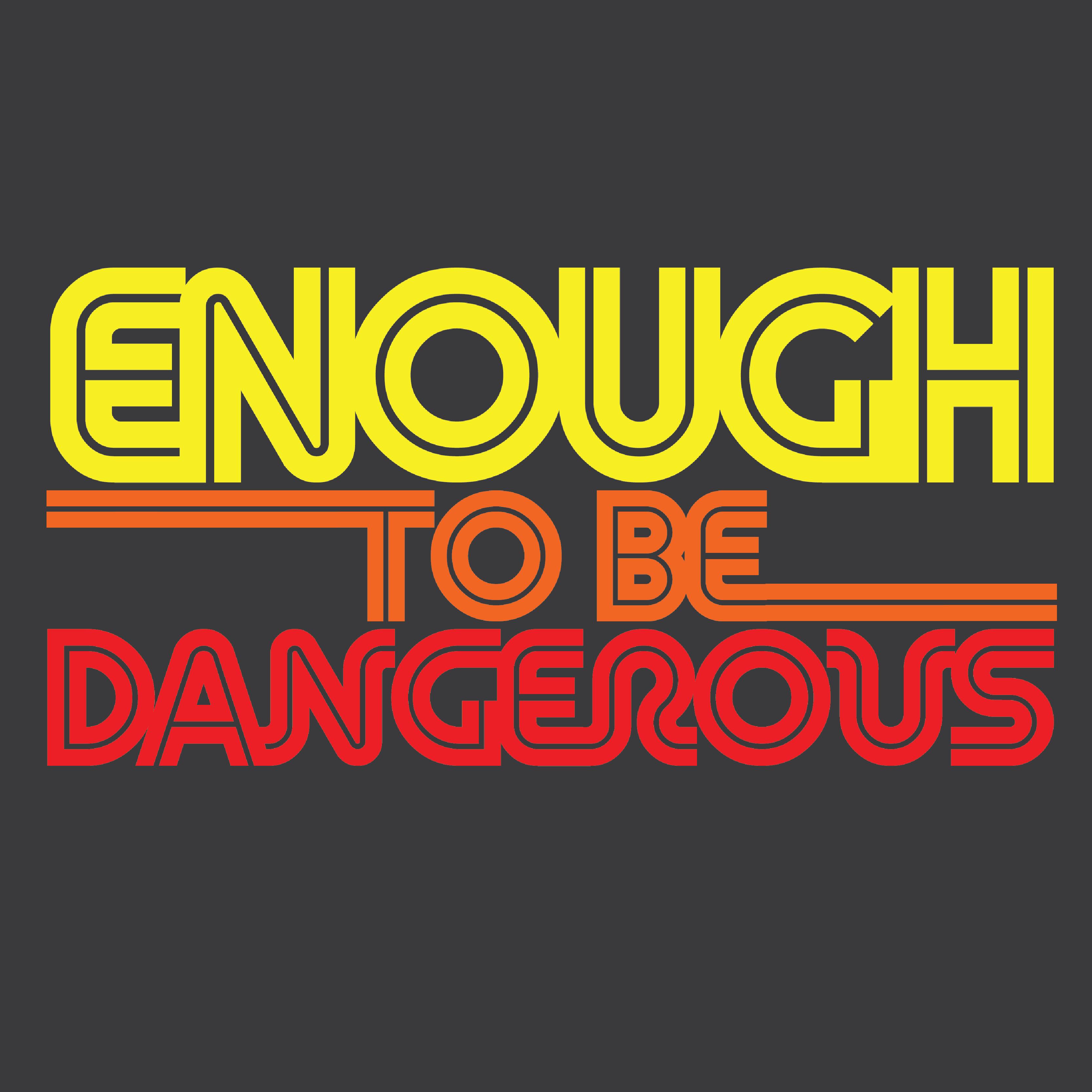Enough To Be Dangerous show art