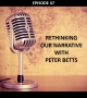 Artwork for #47 - Rethinking our Narrative with Peter Betts