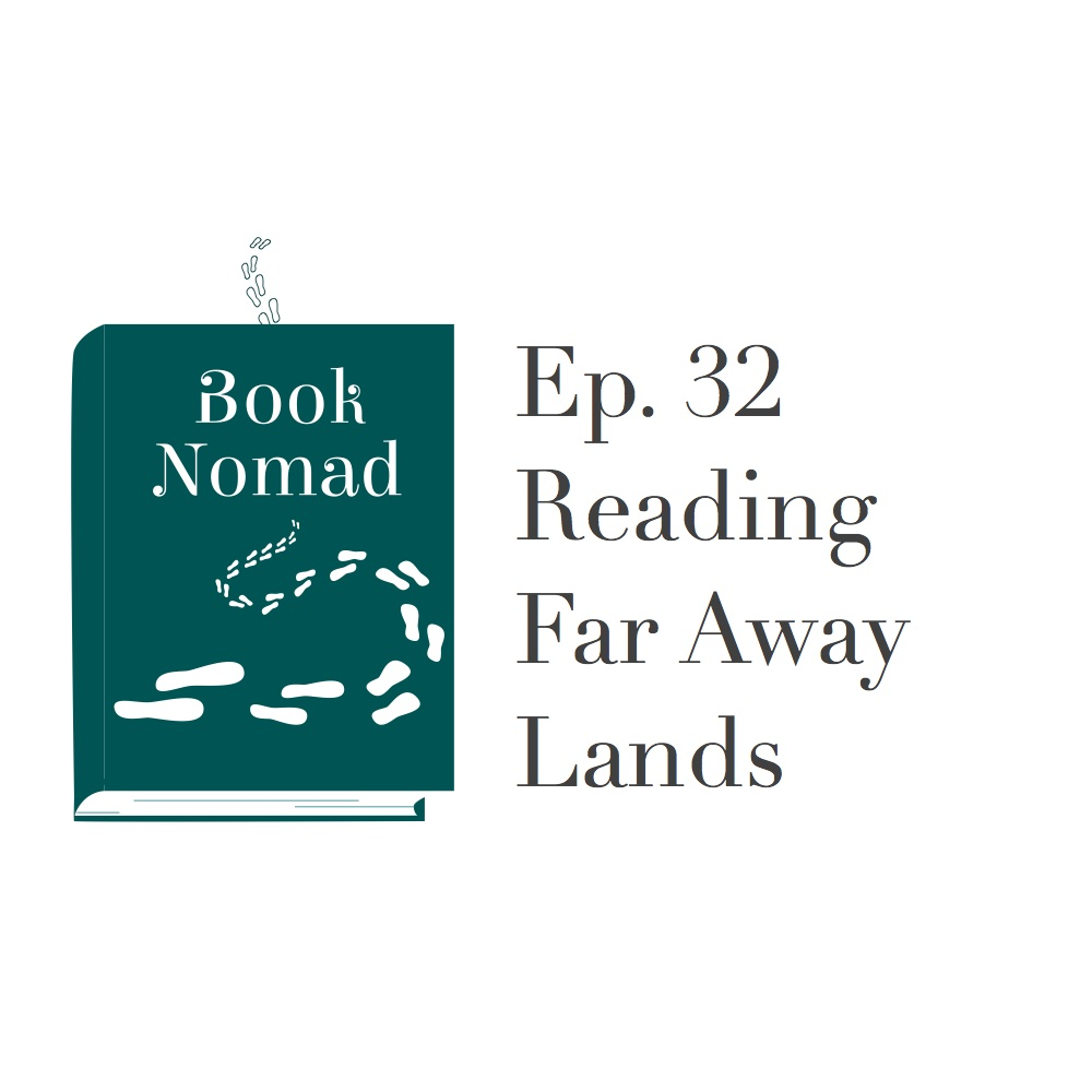 Ep. 32. Reading Far Away Lands