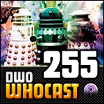 DWO WhoCast - #255 - Doctor Who Podcast