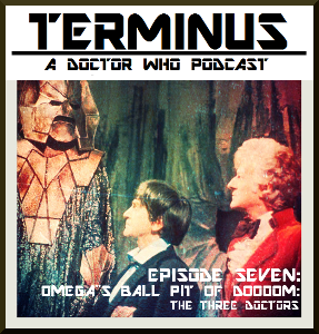 Terminus Podcast -- Episode 7: Omega's Ball Pit of Doom: The Three Doctors