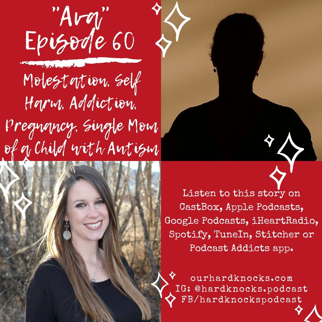 "Episode 60: ""Ava"" - Molestation, Self Harm, Addiction, Pregnancy, Single Mom of a Child with Autism"