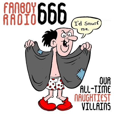 Fanboy Radio #666 - Top 10 Villains and then some