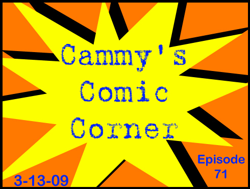 Cammy's Comic Corner - Episode 71 (3/13/09)