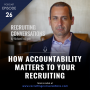 Artwork for How Accountability Matters To Your Recruiting