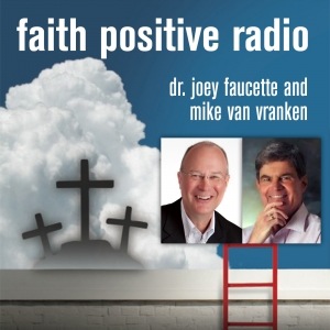 Faith Positive Radio: Dr. Joey and Mike