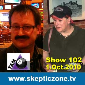 The Skeptic Zone #102 - 1.Oct.2010