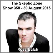 The Skeptic Zone #358 - 30.Aug.2015