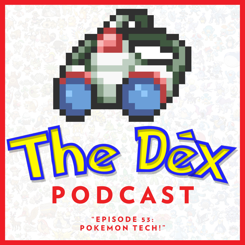 The Dex! Podcast #53: Pokemon Tech!