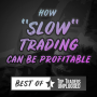 Artwork for Best of TTU - How ''Slow'' Trading Can Be Profitable