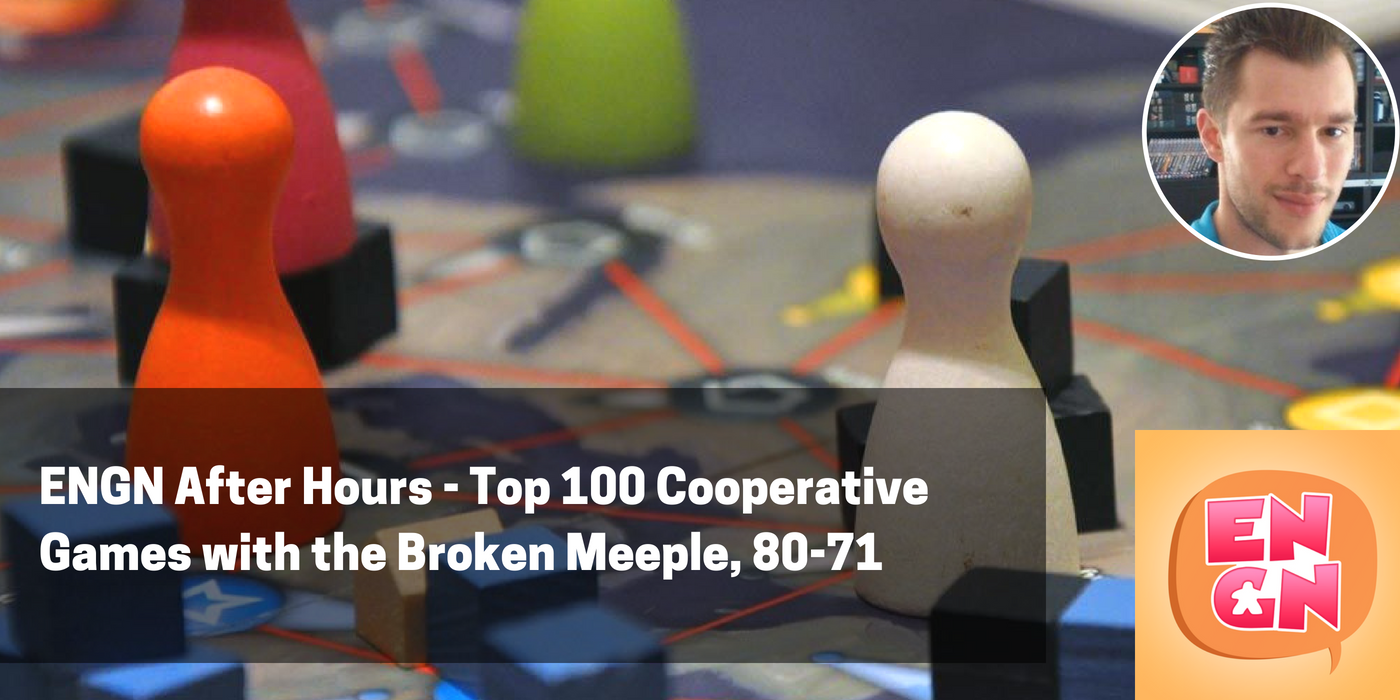 Artwork for ENGN After Hours - Top 100 Cooperative Games with the Broken Meeple, 80-71