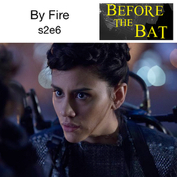 s2e6 By Fire  - Before the Bat: The Gotham Podcast