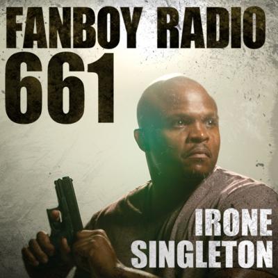 Fanboy Radio #661 - IronE Singleton LIVE
