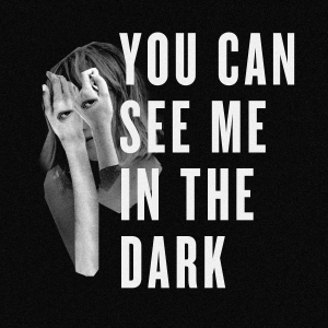 You Can See Me in the Dark