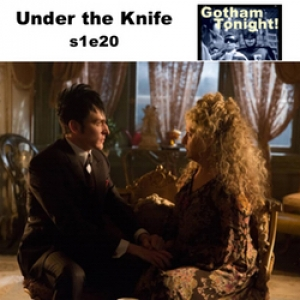 S1E20 Under the Knife - Gotham Tonight!