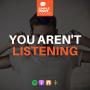 Artwork for You Aren't Listening!