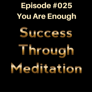 Episode #025 - You Are Enough