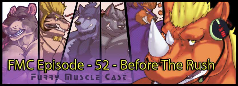 Furry-Muscle Cast – 52 - Before the Rush
