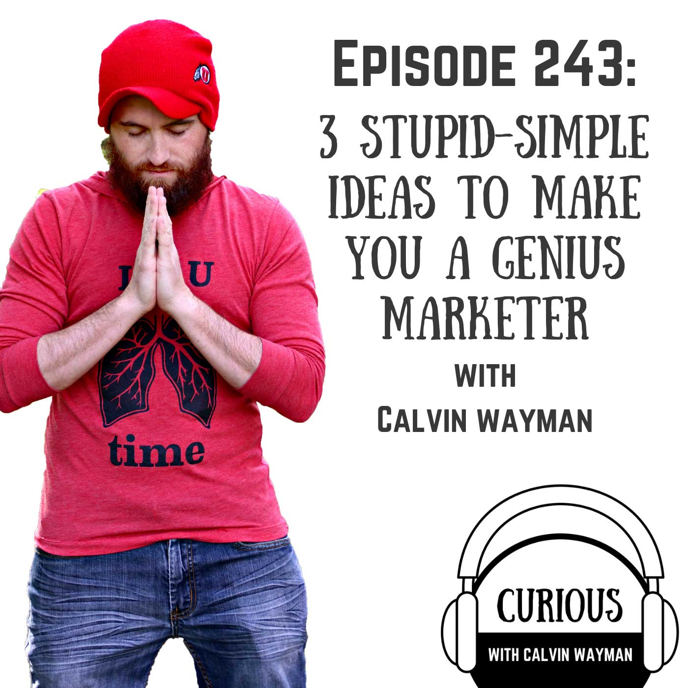 Ep243-3 Stupid-Simple Ideas To Make You a Genius Marketer