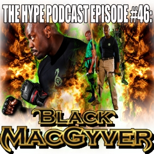 The Hype Podcast Episode #46 The Black Macgyver
