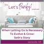 Artwork for 49: When Letting Go Is Necessary To Evolve & Grow: Seth's Story