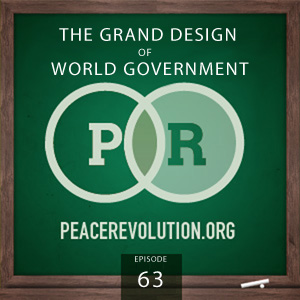 Peace Revolution episode 063: The Grand Design for World Government / The Collectivist Conspiracy