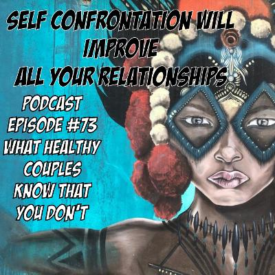 What Healthy Couples Know That You Don't - Self Confrontation Will Improve ALL Your Relationships
