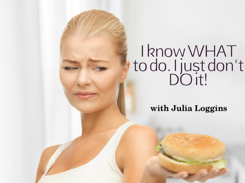 """I Know What To Do. I Just Can't Do It!"" with Julia Loggins"