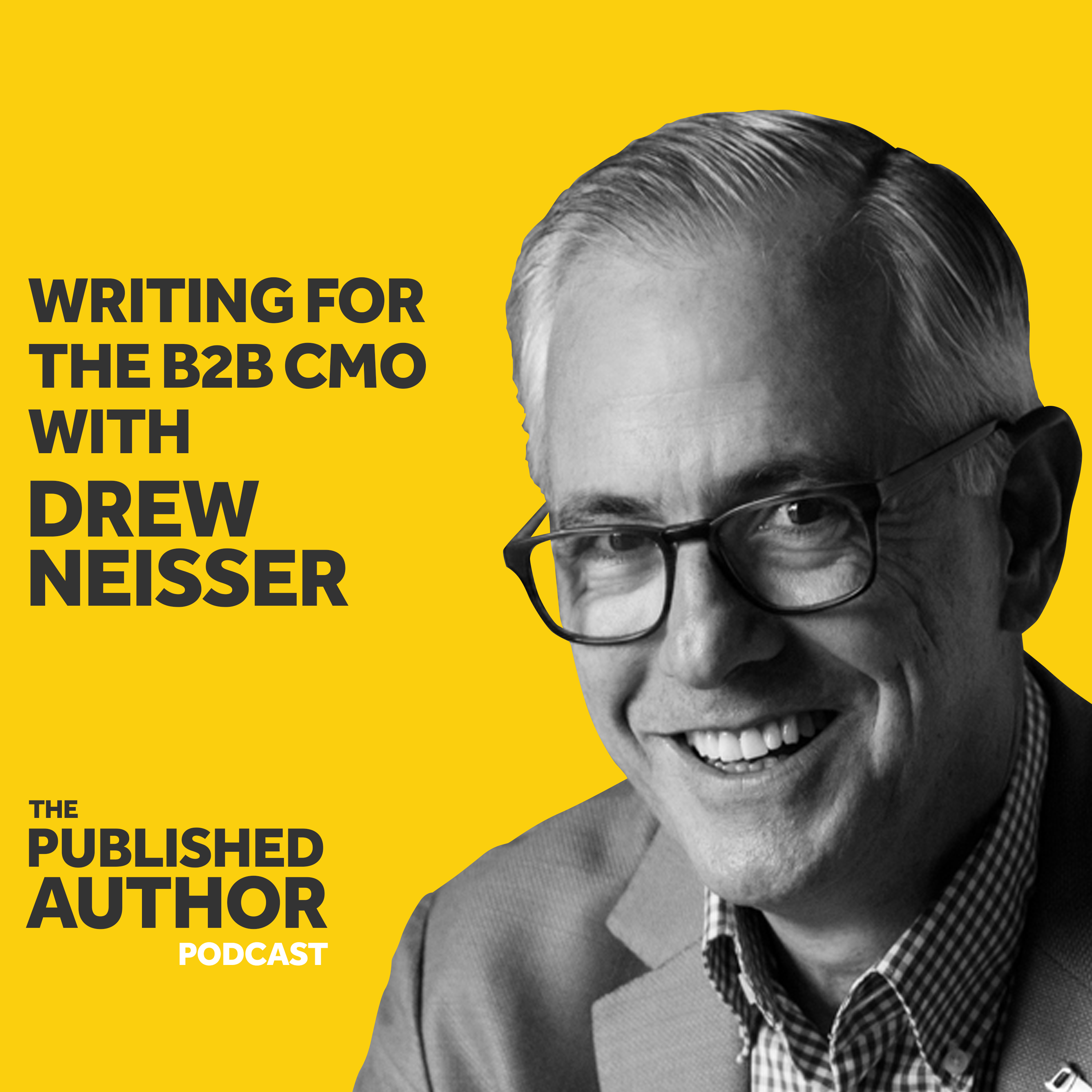 Writing For The B2B CMO With Drew Neisser