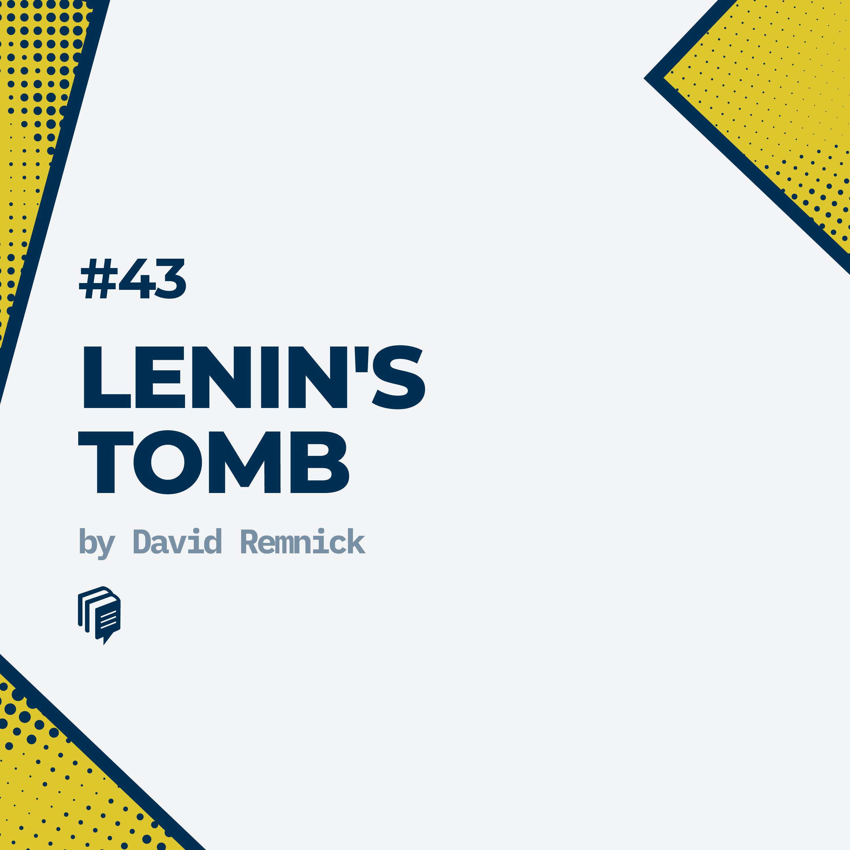 43: Lenin's Tomb (خلاصهی کتاب مقبرهی لنین: آخرین روزهای امپراتوری شوروی)