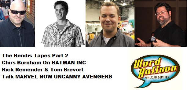 Word Balloon Podcast Bendis Tapes Pt2 Chirs Burnham on Batman INC and Uncanny Avengers Talk With Rick Remender