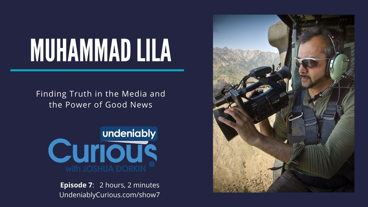 Finding Truth in the Media and the Power of Good News with Muhammad Lila