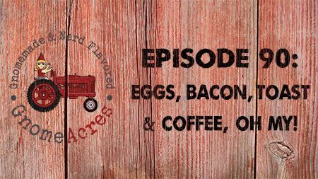 Eggs, Bacon, Toast & Coffee...oh, my! (Episode #90)