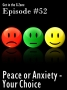 Artwork for Podcast #52 - Peace or Anxiety - Your Choice