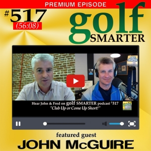 517 Premium: Club Up or Come Up Short! with Game Golf CEO, John McGuire