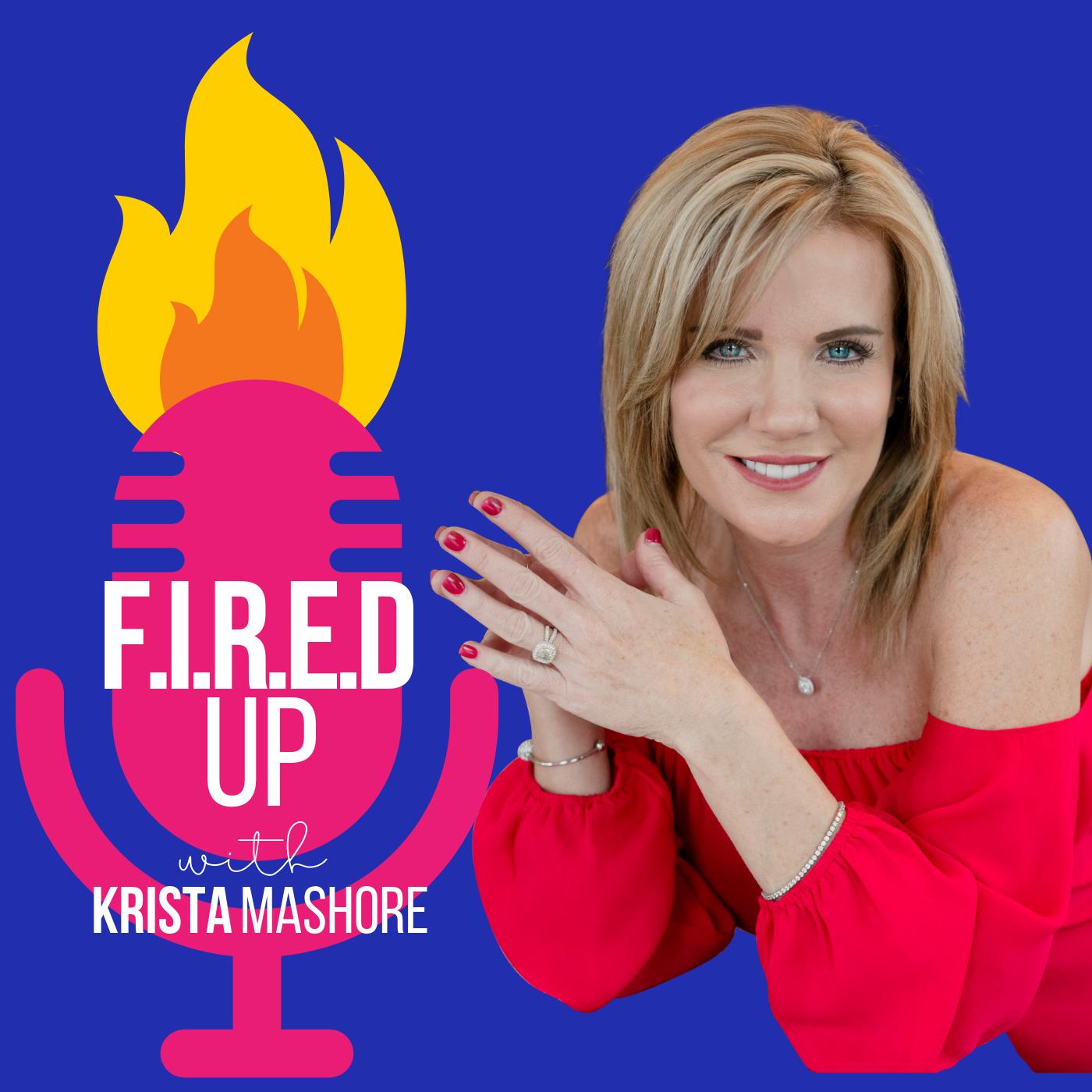 F.I.R.E.D UP with Krista Mashore