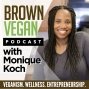 Artwork for #67 How to Start & Grow A Successful Vegan Meal Prep Business | Convo with Brown Veggie Mom