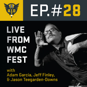 "Episode 28 ""LIVE from Weapons of Mass Creation Festival"" feat. Jason Teegarden-Downs, Adam Garcia, Jeff Finley"