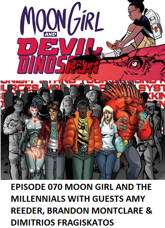 Episode 070 Moon Girl and The Millennials with Amy Reeder, Brandon Montclare and Dimitrios Fragiskatos