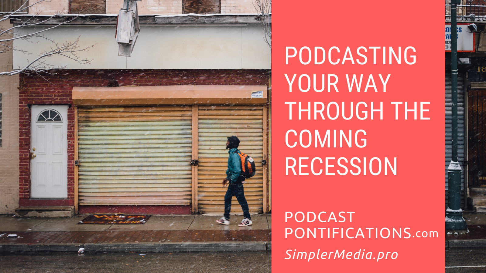 """Shuttered storefronts next to the title slide """"Podcasting Your Way Through The Coming Recession"""""""