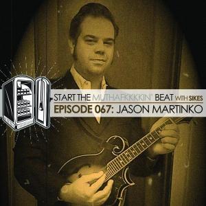 Start The Beat 067: JASON MARTINKO