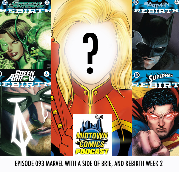 Midtown Comics Episode 093 Marvel with a Side of Brie, and Rebirth Week 2