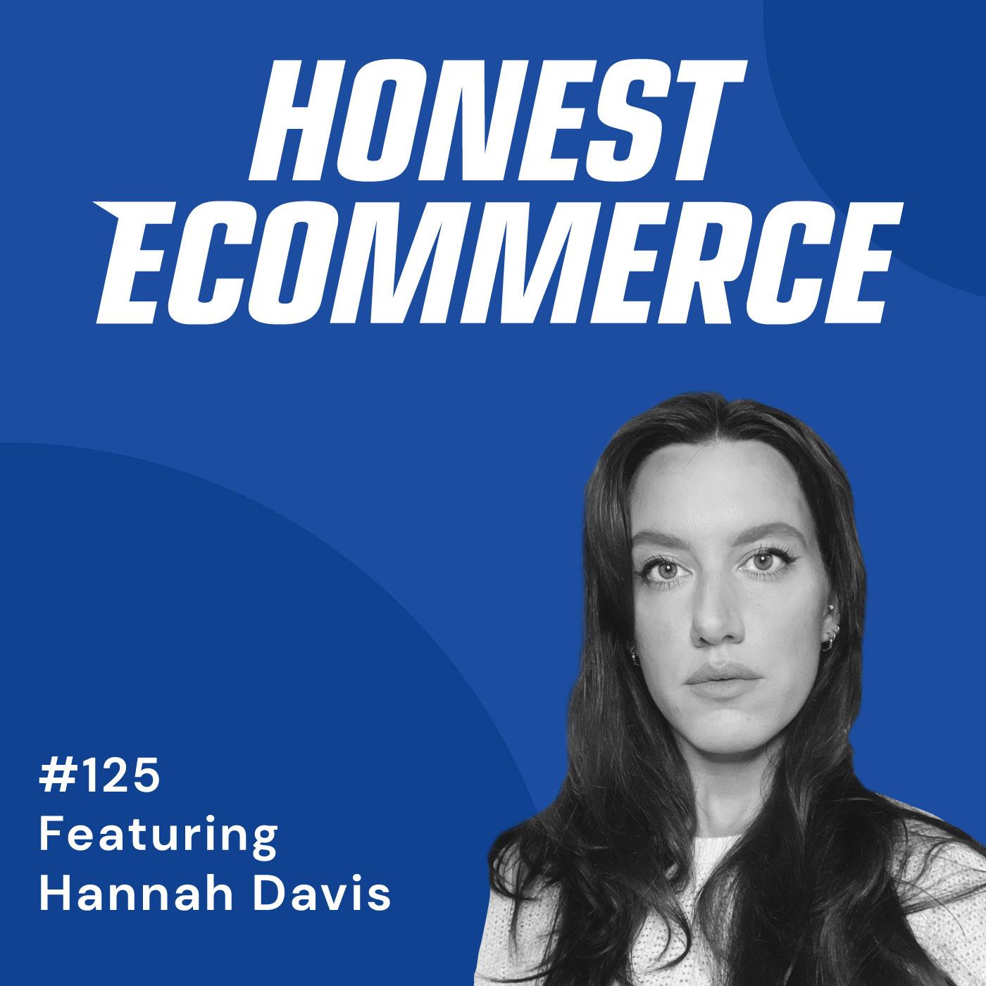125 | Having a Social Impact Through Ecommerce | with Hannah Davis