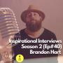 Artwork for (#40) INSPIRATIONAL INTERVIEWS: Brandon Hart