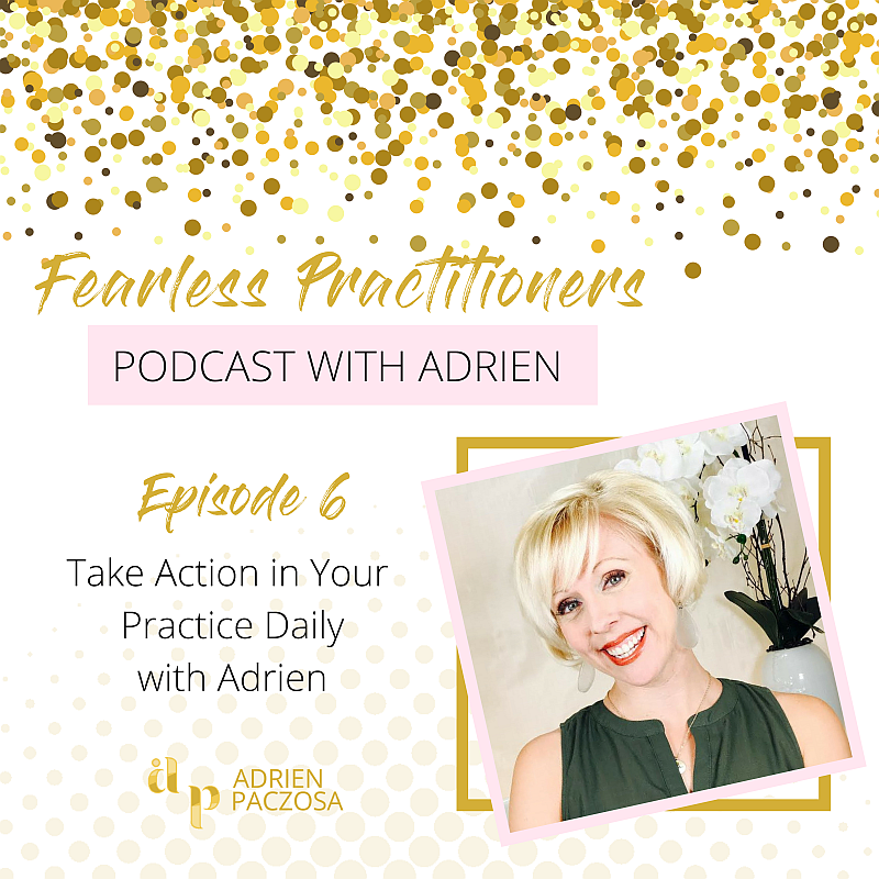 Take Action in Your Practice Daily | episode #6