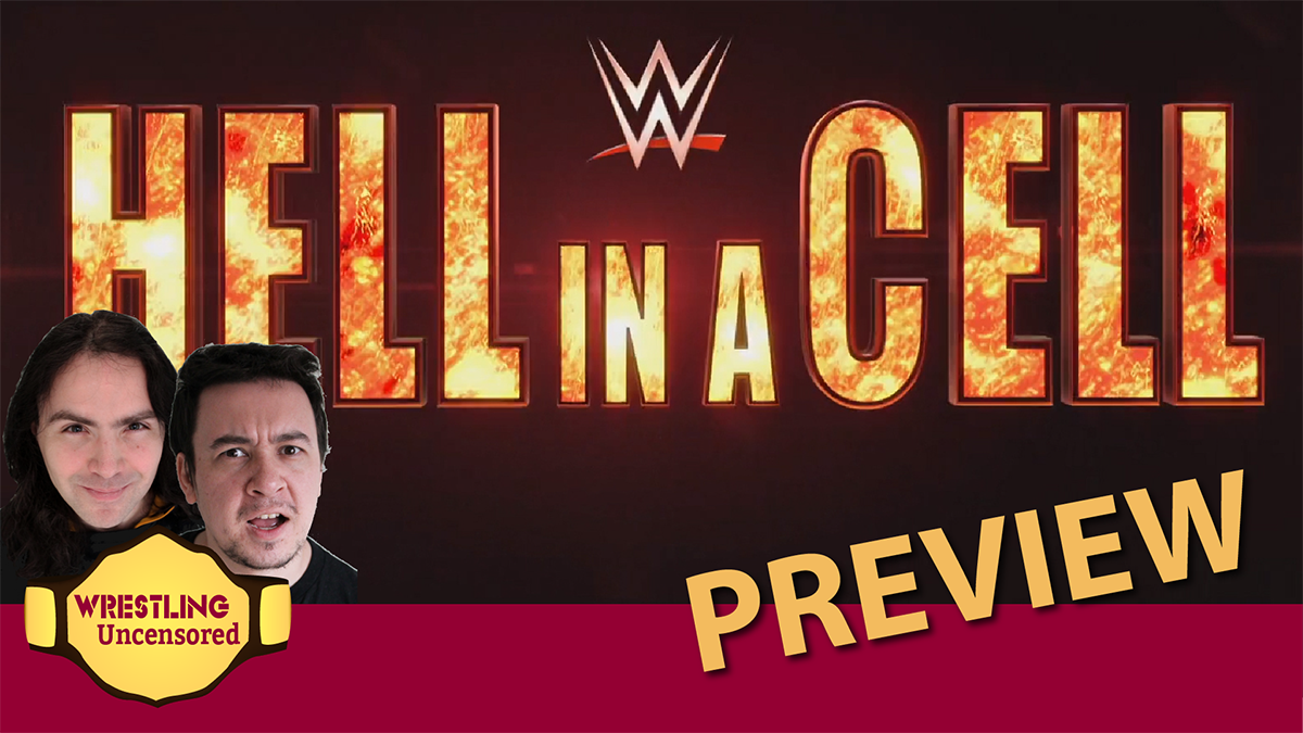 Wrestling Uncensored EP. 513: WWE Hell in a Cell preview