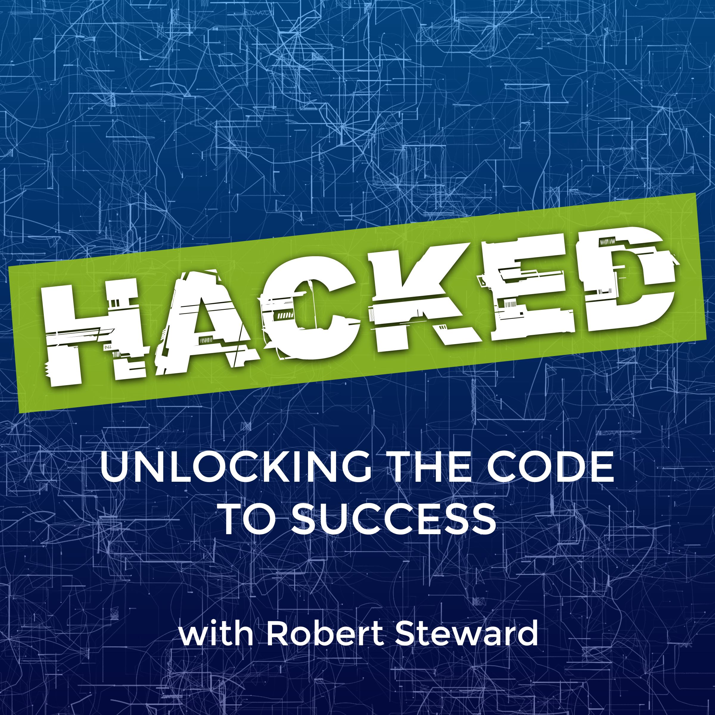 HACKED: Unlocking the Code to Success with Robert Steward on